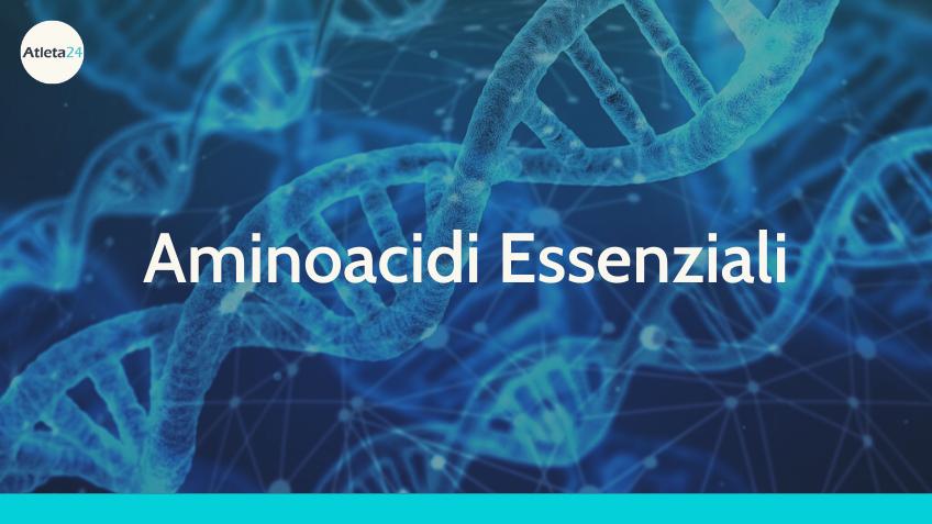 Aminoacidi Essenziali
