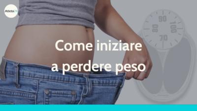 come iniziare a perdere peso